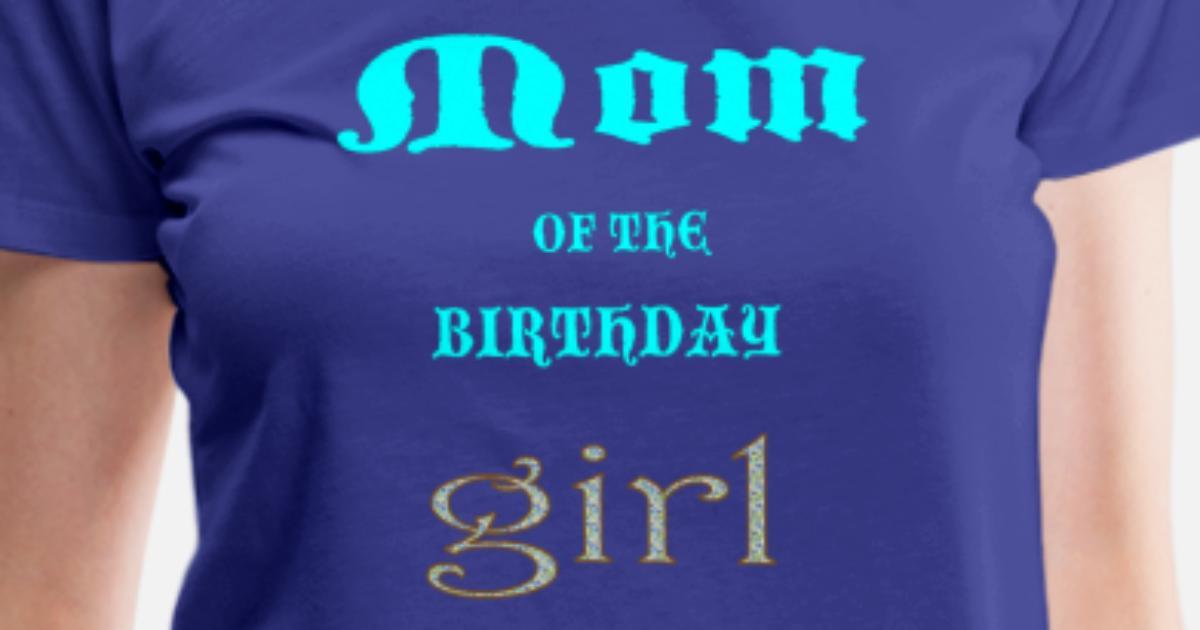 Birthday Girl Mom Womens Premium T Shirt