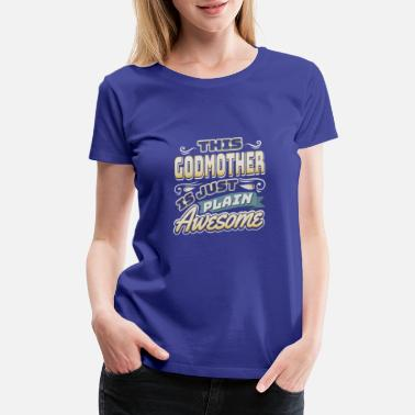 Relatives This Godmother is just plain Awesome - Women's Premium T-Shirt