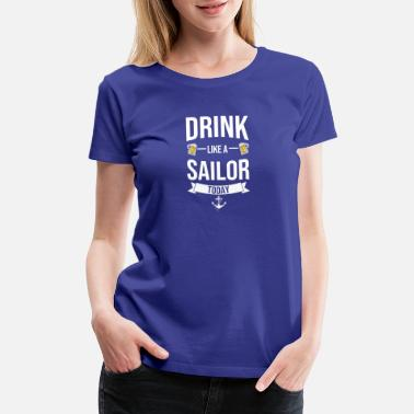 Hungover Drink Like A SAILOR St. Patrick's Day Drinking - Women's Premium T-Shirt