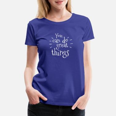 Greater Cairo You Can Do Great Things - Women's Premium T-Shirt