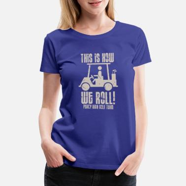 This Is How We Roll Percy High Golf Team - Women's Premium T-Shirt