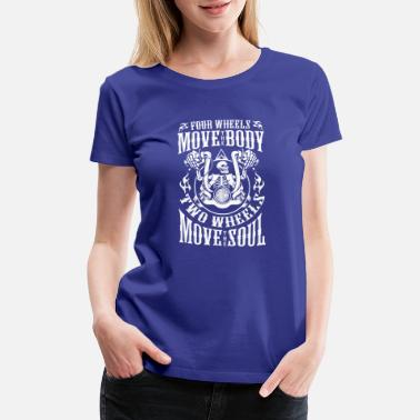 Motorcycle Two Wheels Move The Soul - Women's Premium T-Shirt