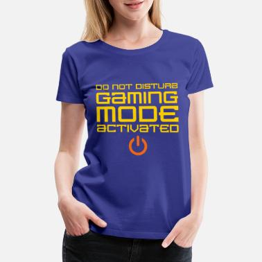 f7acefd15 Do Not Disturb Gaming Mode Activated - Women's Premium T-Shirt. Women's  Premium T-Shirt. Do ...