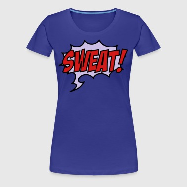 sweat - Women's Premium T-Shirt