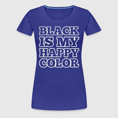 Black Is My Happy Color - Women's Premium T-Shirt