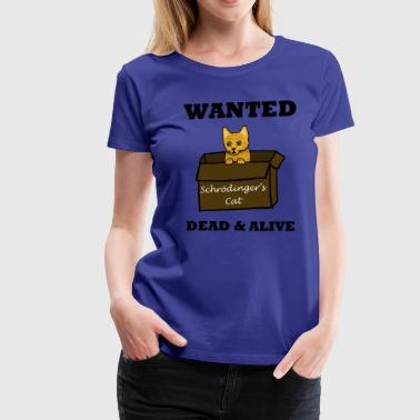 Wanted Dead and Alive - Women's Premium T-Shirt