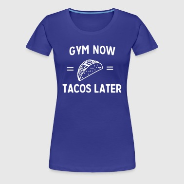 Gym now tacos later - Women's Premium T-Shirt
