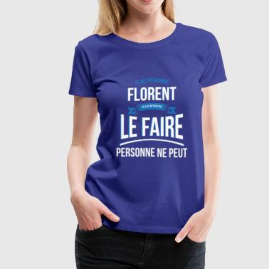 Florent no one can gift - Women's Premium T-Shirt