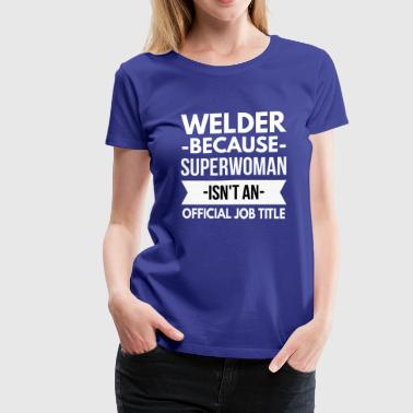 Welder Superwoman - Women's Premium T-Shirt