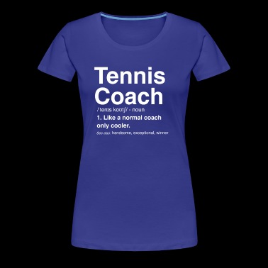 Tennis Coach Definition - Women's Premium T-Shirt
