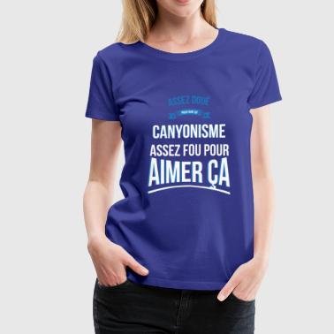 Canyoning gifted crazy gift man - Women's Premium T-Shirt