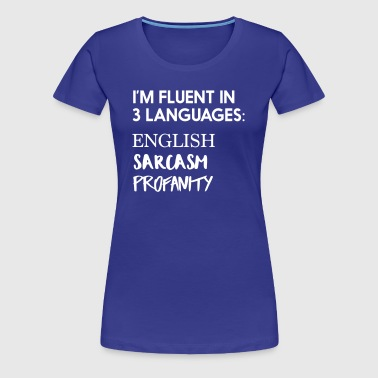 Fluent in 3 Languages: English Sarcasm Profanity - Women's Premium T-Shirt