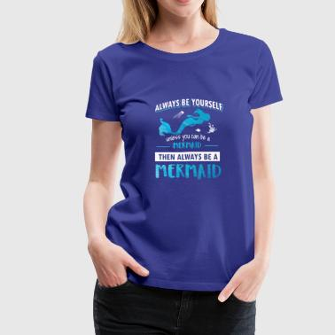 Unless you can be a Mermaid tshirt - Women's Premium T-Shirt
