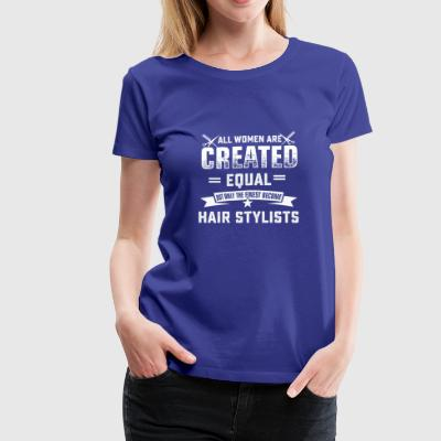 Hair stylist womens gift shirt saying all women ar - Women's Premium T-Shirt
