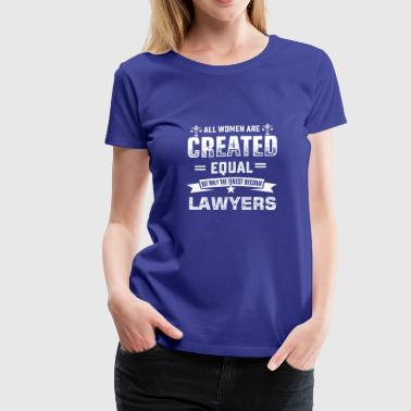 Lawyer graduate gift shirt saying all women are cr - Women's Premium T-Shirt