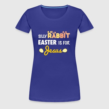 Silly Rabbit - Easter is for Jesus - Women's Premium T-Shirt