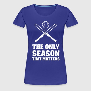 Baseball. The only season that matters - Women's Premium T-Shirt
