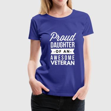 Proud daughter of an awesome Veteran - Women's Premium T-Shirt