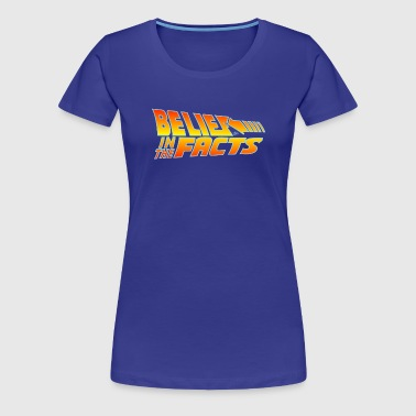 Belief in the Facts by Tai's Tees - Women's Premium T-Shirt