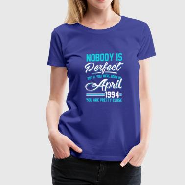 April 1994 You are pretty close perfect - Women's Premium T-Shirt