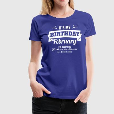 It's my Birthday February I accept anthing - Women's Premium T-Shirt