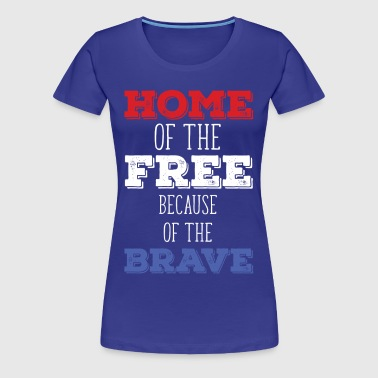 Home of the Free 'cause of the Brave State T-shirt - Women's Premium T-Shirt