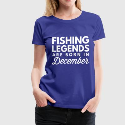 Fishing Legends are born in December - Women's Premium T-Shirt