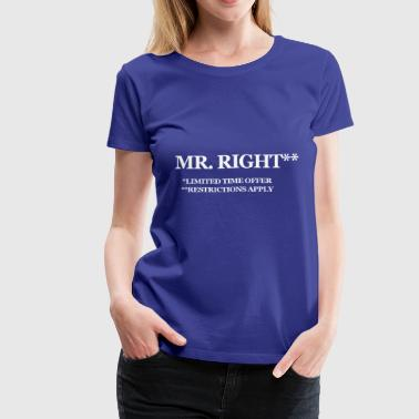 MR RIGHT funny t shirt humor sex college pimp tee - Women's Premium T-Shirt
