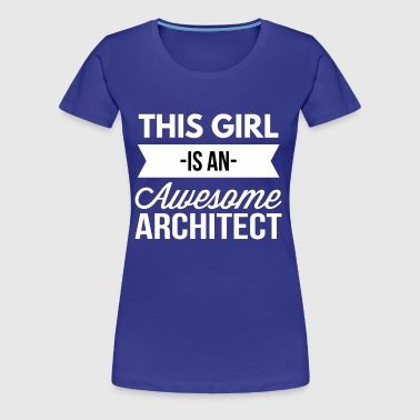 This girl is an awesome Architect - Women's Premium T-Shirt