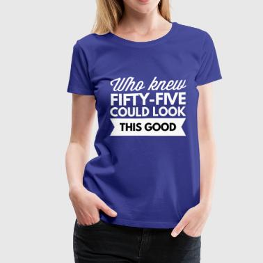 Who knew 55 could look this good - Women's Premium T-Shirt