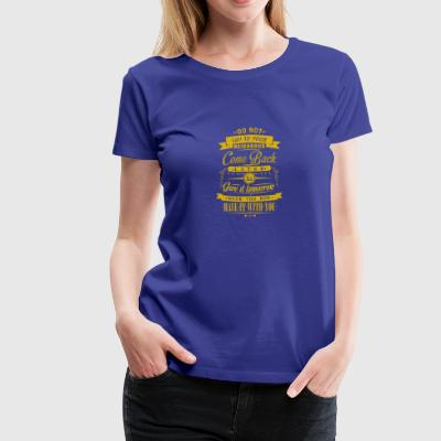 Do not say to your neighbour come back later - Women's Premium T-Shirt