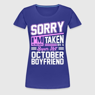 Sorry Im Already Taken By A Super Hot October Boyf - Women's Premium T-Shirt