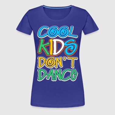 Cool Kids Dont Dance - Women's Premium T-Shirt