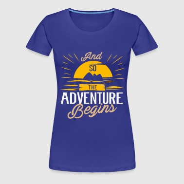 And so the Adventure begins - Camping Adventure - Women's Premium T-Shirt