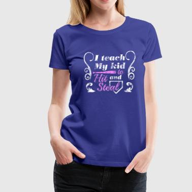 Baseball - I teach my kids to hit and steal - Women's Premium T-Shirt