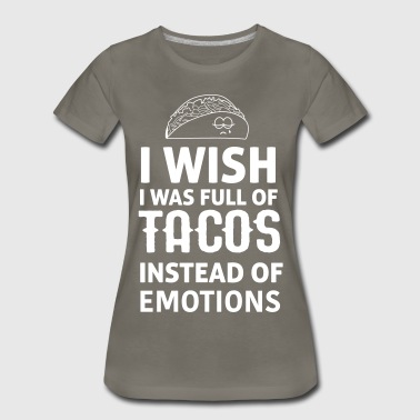 Wish I was full of tacos instead of emotions - Women's Premium T-Shirt
