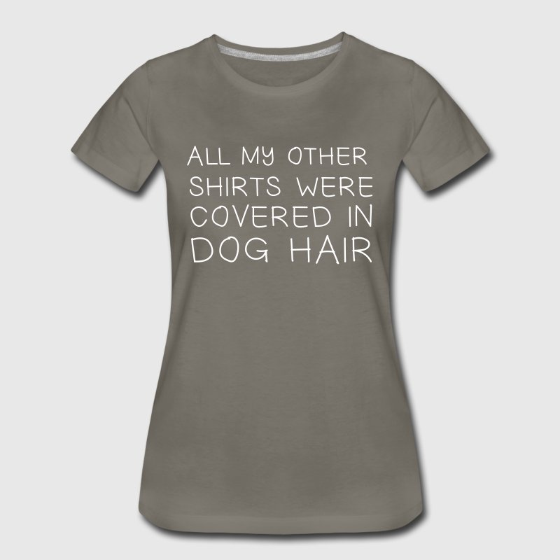 All my other shirts were covered in dog hair - Women's Premium T-Shirt