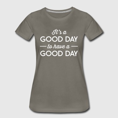 It's a good day to have a good day - Women's Premium T-Shirt