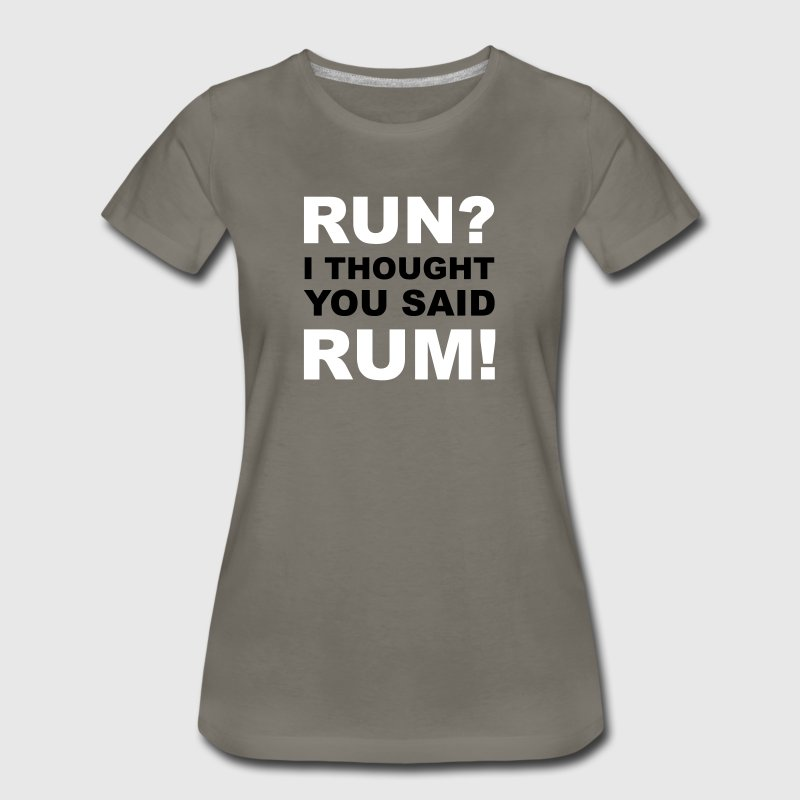 Run I thought you said rum - Women's Premium T-Shirt