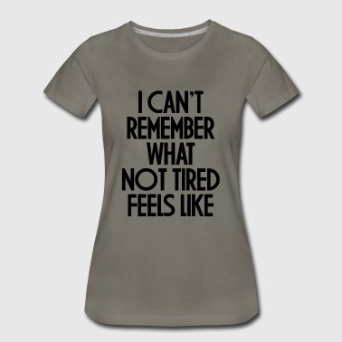 NOT TIRED FEELS LIKE - Women's Premium T-Shirt