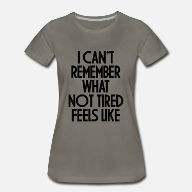 Family NOT TIRED FEELS LIKE - Women's Premium T-Shirt