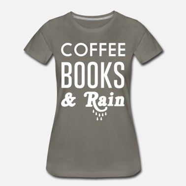 Coffee Book And Rain Coffee Books and Rain - Women's Premium T-Shirt