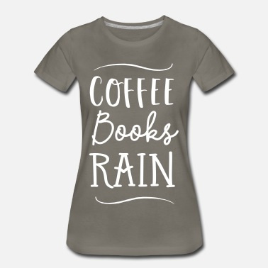 Coffee Book And Rain Coffee, Books, Rain - Women's Premium T-Shirt
