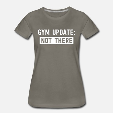Oh Well Gym update not there - Women's Premium T-Shirt