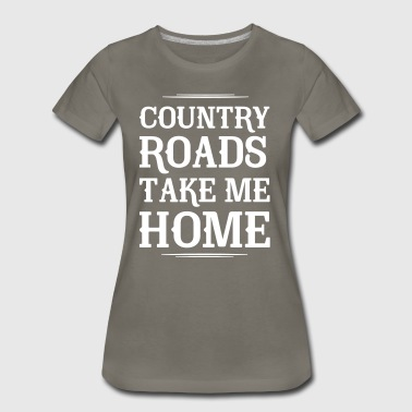 Country Roads Take Me Home - Women's Premium T-Shirt