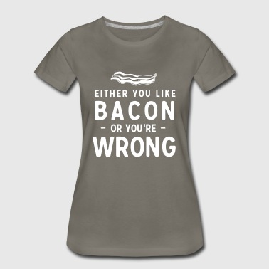 Pig Insults Either you like bacon or you're wrong - Women's Premium T-Shirt