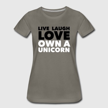 Large White Letters Live laugh Love Own A Unicorn - Women's Premium T-Shirt