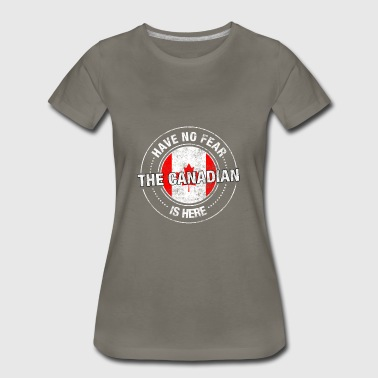 Canadian Roots Have No Fear The Canadian Is Here - Women's Premium T-Shirt