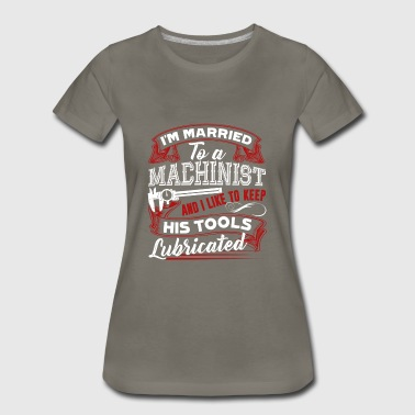 I'm Married To A Machinist Shirt - Women's Premium T-Shirt