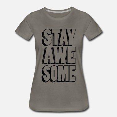 Motivation Stay Awesome - Women's Premium T-Shirt